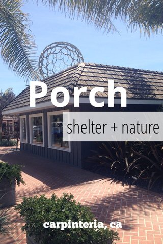 Porch shelter + nature carpinteria, ca