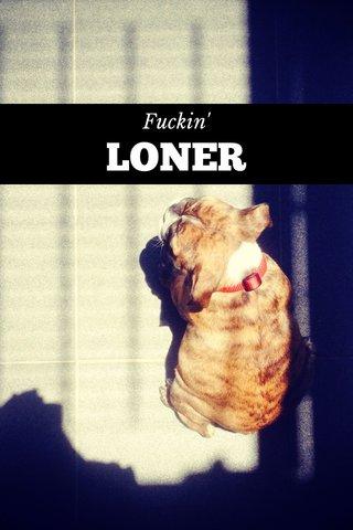 LONER Fuckin'