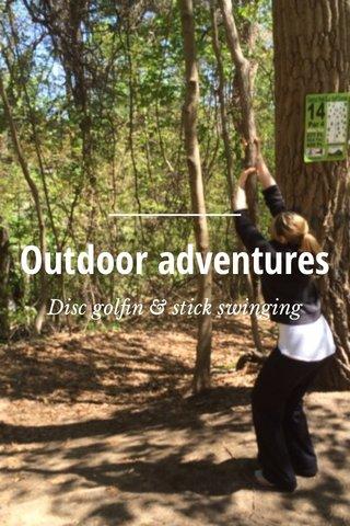 Outdoor adventures Disc golfin & stick swinging