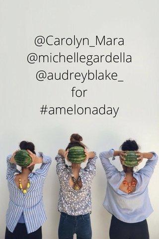 @Carolyn_Mara @michellegardella @audreyblake_ for #amelonaday