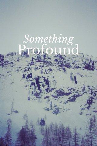 Profound Something