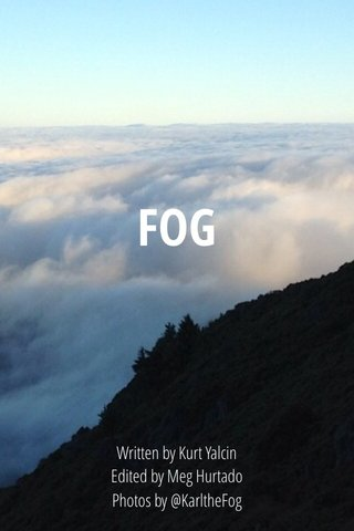 FOG Written by Kurt Yalcin Edited by Meg Hurtado Photos by @KarltheFog