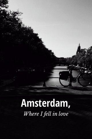 Amsterdam, Where I fell in love