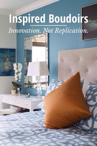 Inspired Boudoirs Innovation. Not Replication.
