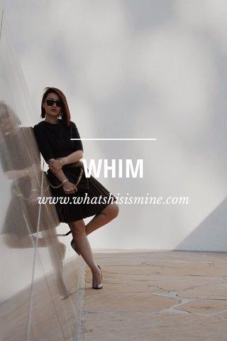 WHIM www.whatshisismine.com