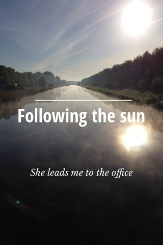 Following the sun She leads me to the office