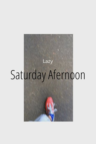 Saturday Afernoon Lazy