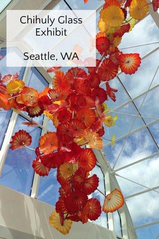 Chihuly Glass Exhibit Seattle, WA