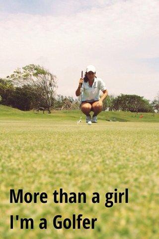 More than a girl I'm a Golfer