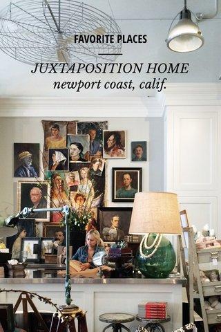 JUXTAPOSITION HOME newport coast, calif. FAVORITE PLACES