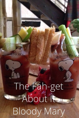 The Fah-get About It Bloody Mary