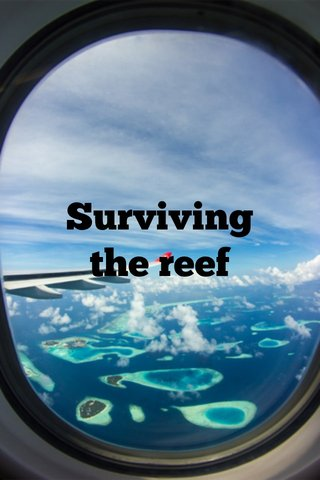 Surviving the reef