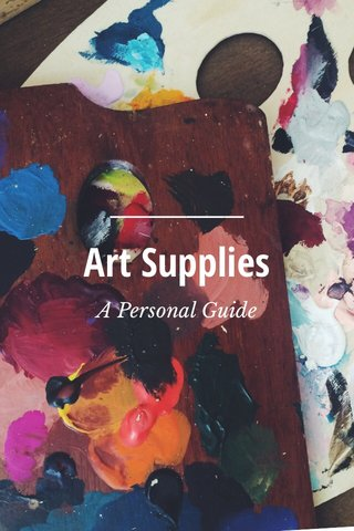 Art Supplies A Personal Guide