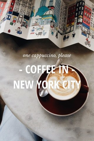 - COFFEE IN - NEW YORK CITY one cappuccino, please