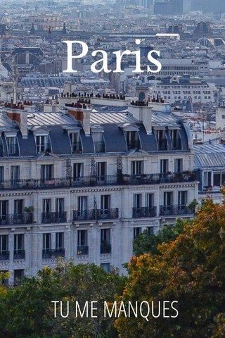 Paris TU ME MANQUES