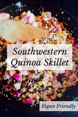 Southwestern Quinoa Skillet Vegan Friendly