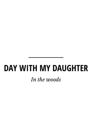 DAY WITH MY DAUGHTER In the woods