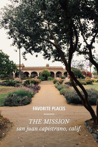 THE MISSION san juan capistrano, calif. FAVORITE PLACES
