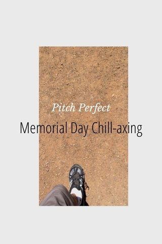 Memorial Day Chill-axing Pitch Perfect