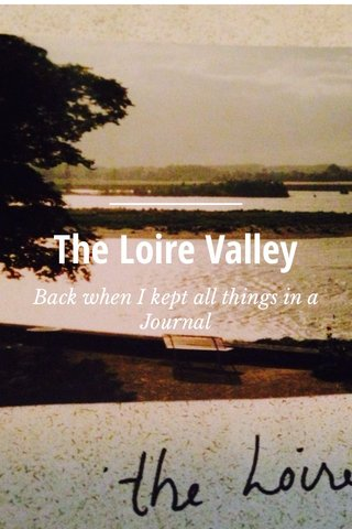 The Loire Valley Back when I kept all things in a Journal