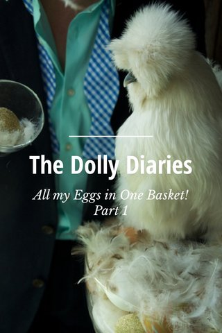 The Dolly Diaries All my Eggs in One Basket! Part 1