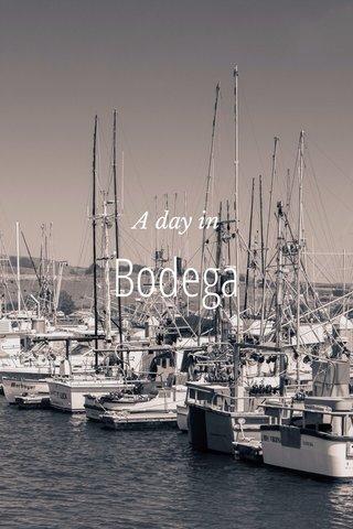 Bodega A day in