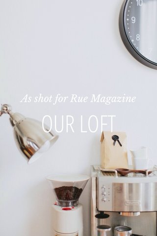OUR LOFT As shot for Rue Magazine