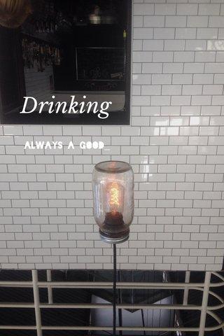 Drinking Always a good_