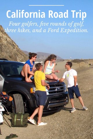 California Road Trip Four golfers, five rounds of golf, three hikes, and a Ford Expedition.