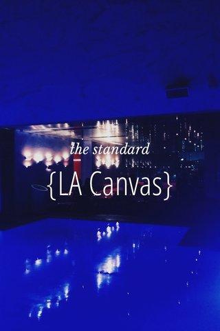 {LA Canvas} the standard