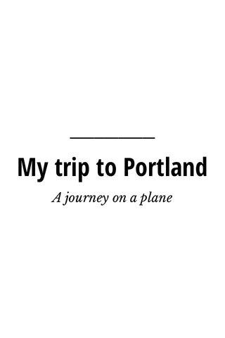 My trip to Portland A journey on a plane