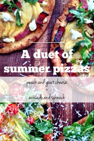 A duet of summer pizzas peach and goat cheese + avocado and spinach