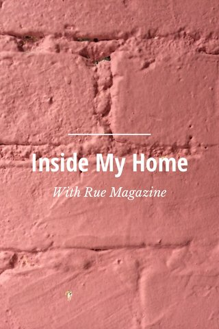Inside My Home With Rue Magazine
