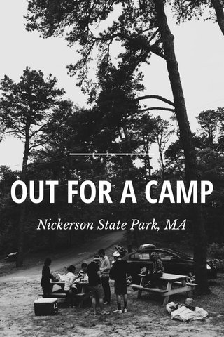OUT FOR A CAMP Nickerson State Park, MA