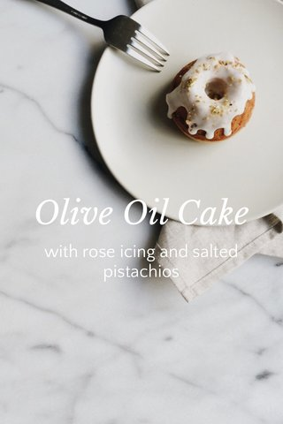 Olive Oil Cake with rose icing and salted pistachios