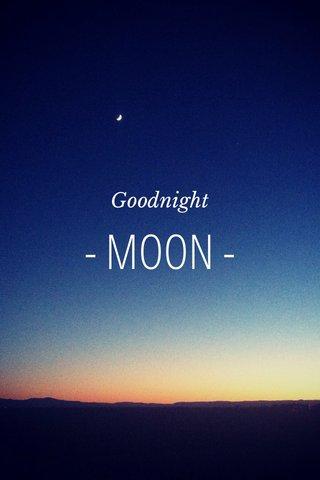 - MOON - Goodnight