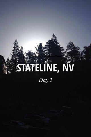 STATELINE, NV Day 1
