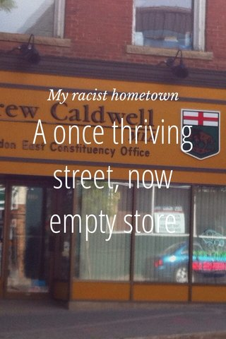 A once thriving street, now empty store fronts! My racist hometown