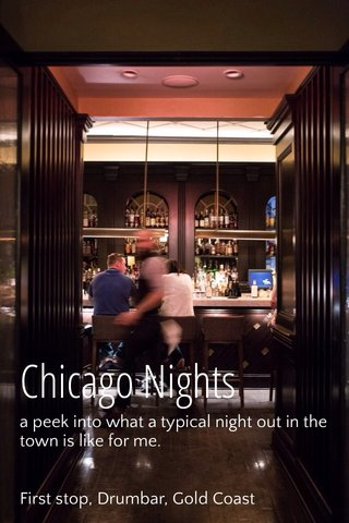 Chicago Nights a peek into what a typical night out in the town is like for me. First stop, Drumbar, Gold Coast