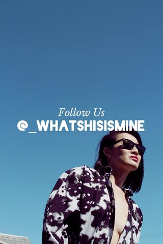 @_whatshisismine Follow Us