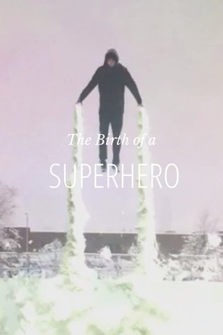 SUPERHERO The Birth of a