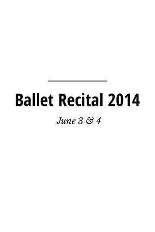 Ballet Recital 2014 June 3 & 4