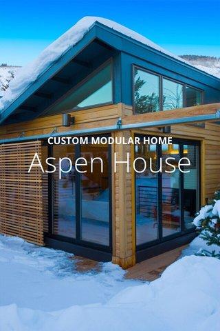 Aspen House CUSTOM MODULAR HOME