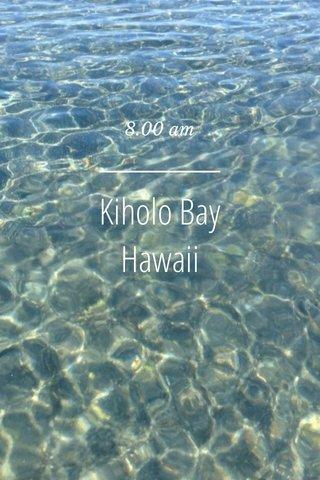 Kiholo Bay Hawaii 8.00 am