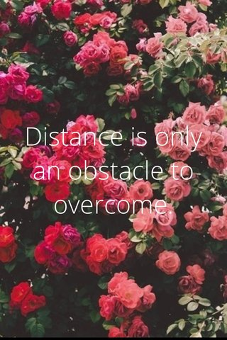 Distance is only an obstacle to overcome.