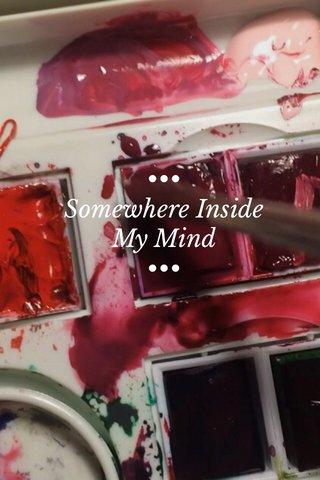 ••• Somewhere Inside My Mind •••
