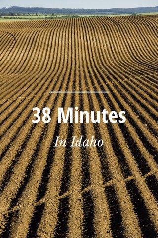 38 Minutes In Idaho