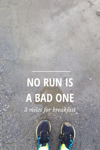 NO RUN IS A BAD ONE 3 miles for breakfast