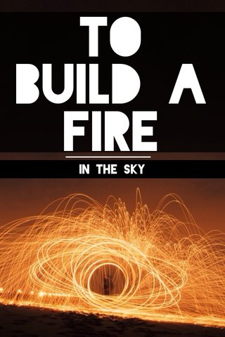 To build a Fire In the sky