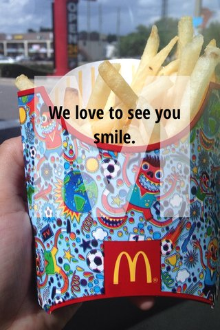 M We love to see you smile.